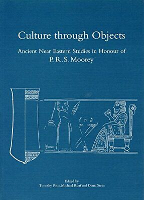 Culture through Objects: Ancient Near Eastern Studies in Honour of P. R. S. M…