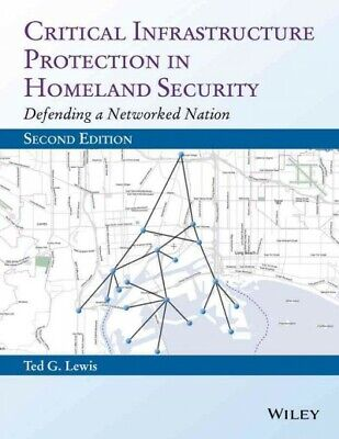 Critical Infrastructure Protection in Homeland Security : Defending a Network...