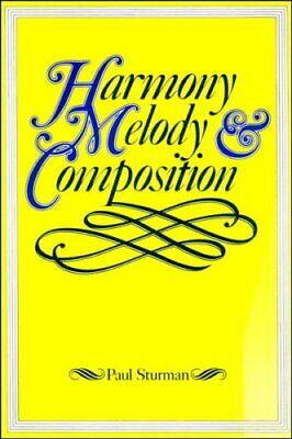 Harmony, Melody and Composition,Paul Sturman