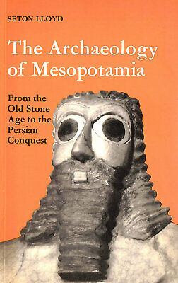 Archaeology of Mesopotamia: From the Old Stone Age to the Persian Conquest