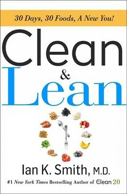 Clean & Lean : 30 Days, 30 Foods, A New You!, Hardcover by Smith, Ian K., M.D...