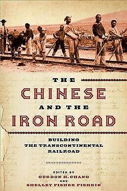 Chinese and the Iron Road : Building the Transcontinental Railroad, Paperback...