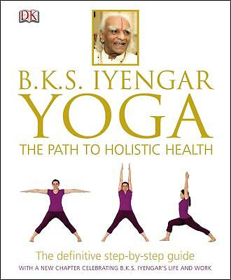 BKS Iyengar Yoga The Path to Holistic Health, B.K.S. Iyengar