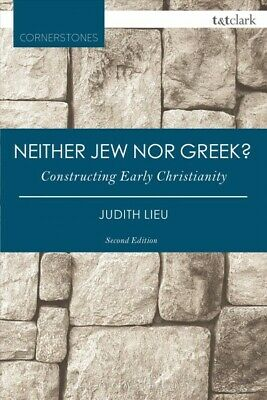 Neither Jew Nor Greek? : Constructing Early Christianity, Paperback by Lieu, ...