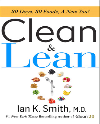 Clean & lean: 30 Days, 30 Foods, A New You 2019 By Ian K. Smith M.D {PDF}