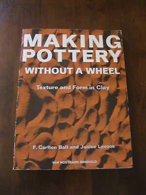 Making Pottery without a Wheel: F.Carlton Ball & Janice Lovoos: 1965:  Preloved