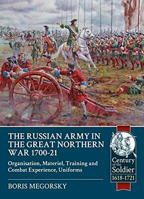 The Russian Army in the Great Northern War 1700-21: Uniforms, Organization, Mate