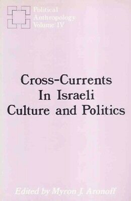Cross-Currents in Israeli Culture and Politics, Hardcover by Aronoff, Myron J...