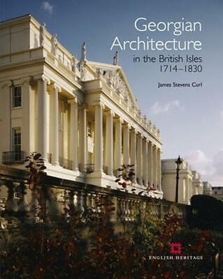 Georgian Architecture in the British Isles 1714-1830 by James Stevens Curl (Engl