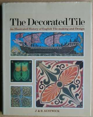 The Decorated Tile: An Illustrated History of English Tile-making and Design Aus