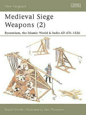 Medieval Siege Weapons (2): Byzantium, the Islamic World & India Ad 476 1526 by