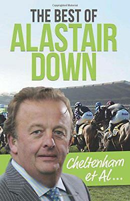 Cheltenham et AL: The Best of Alastair Down by Alastair Down, NEW Book, FREE & F