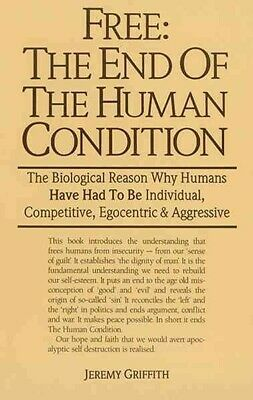 Free : The End of the Human Condition, Paperback by Griffith, Jeremy, Like Ne...
