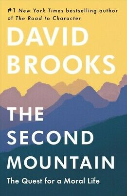 Second Mountain : The Quest for a Moral Life, Hardcover by Brooks, David, ISB...