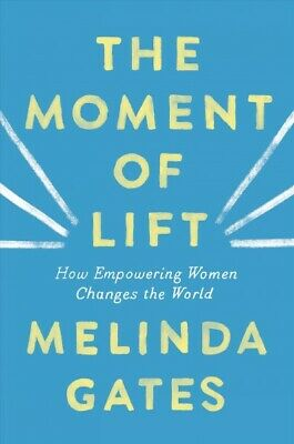 Moment of Lift : How Empowering Women Changes the World, Hardcover by Gates, ...