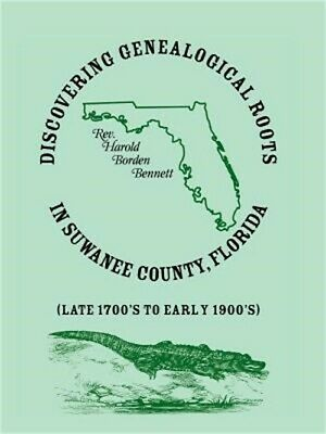 Discovering Genealogical Roots in Suwanee County, Florida (Late 1700's to Early