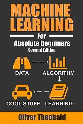 Machine Learning For Absolute Beginners: A Plain English Introduction (Ma(eb00k)