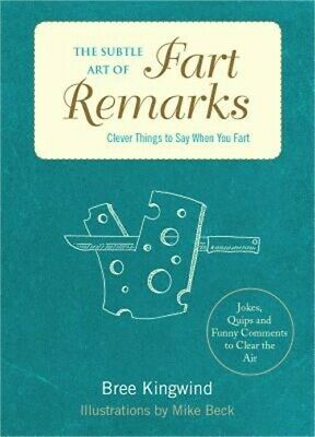 The Subtle Art of Fart Remarks: Clever Things to Say When You Fart (Hardback or