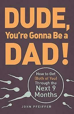 Dude, You're Gonna Be a Dad!, Pfeiffer, John