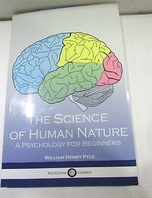 The Science of Human Nature : A Psychology for Beginners by William Pyle