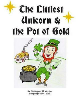 Littlest Unicorn and the Pot of Gold by Christopher M. Whelan Hardcover Book Fre