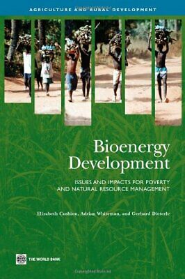 Bioenergy Development: Issues and Impacts for Poverty and Natural Resource Man,