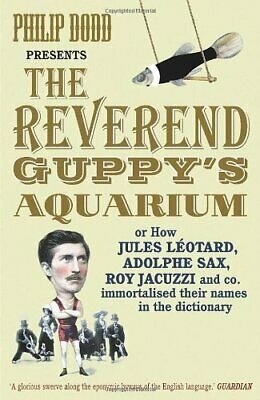 The Reverend Guppy's Aquarium: How Jules Leotard, Adolphe Sax, Roy Jacuzzi and,