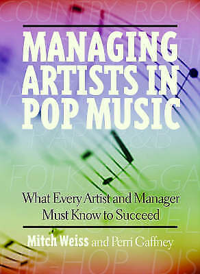 (Very Good)-Managing Artists in Pop Music: What Every Artist and Manager Must Kn