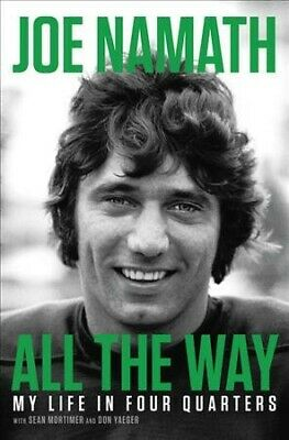 All the Way : My Life in Four Quarters, Hardcover by Namath, Joe; Mortimer, S...
