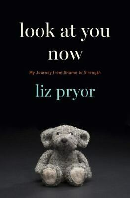 Look at You Now: My Journey from Shame to Strength 9780812998009 by Pryor, Liz