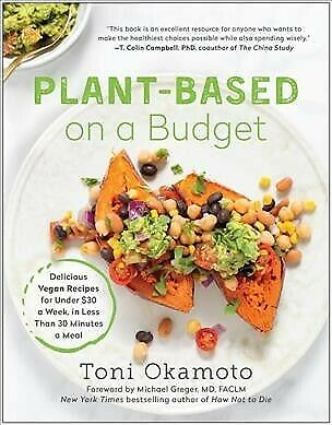 Plant-Based on a Budget : Delicious Vegan Recipes for Under $30 a Week, in Le...