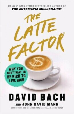 Latte Factor : Why You Don't Have to Be Rich to Live Rich, Hardcover by Bach,...