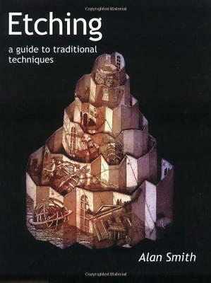 Etching: A Guide to Traditional Techniques by Alan Smith, NEW Book, FREE & Fast