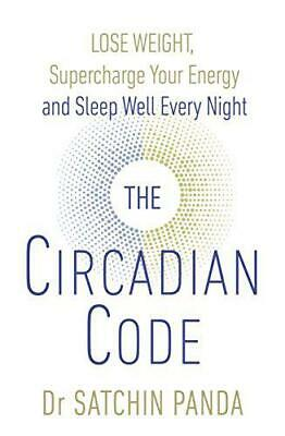 The Circadian Code: Lose weight, supercharge your energy and sleep well every ni