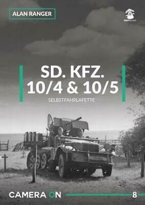 Sd.Kfz 10/4 & 10/5 Selbstfahrlafette 2018 (Camera On) by Ranger, Alan, NEW Book,