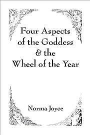 Four Aspects of the Goddess & the Wheel of the Year, Paperback by Joyce, Norm...