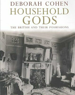 Household Gods : The British and Their Possessions, Paperback by Cohen, Debor...