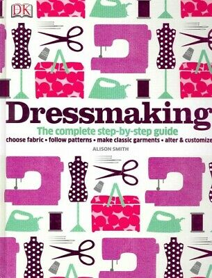 Dressmaking : The Complete Step-by-step Guide, Hardcover by Smith, Alison, IS...