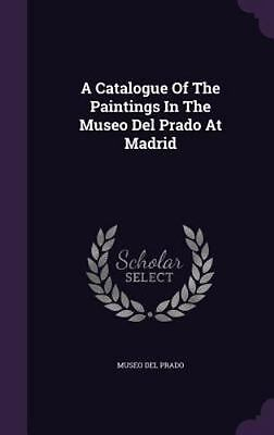 A Catalogue of the Paintings in the Museo del Prado at Madrid (Hardback or Cased