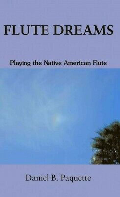 Flute Dreams : Playing the Native American Flute, Paperback by Paquette, Dani...