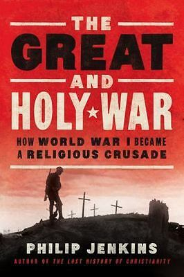The Great and Holy War: How World War I Became a Religious Crusade by Jenkins,