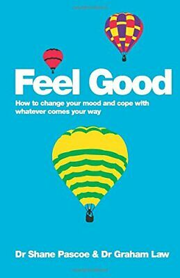Feel Good - How to Change Your Mood and Cope with Whatever C... by Pascoe, Shane