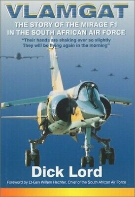 Vlamgat: The Story of the Mirage F1 in the South Afric... by Lord, Dick Hardback