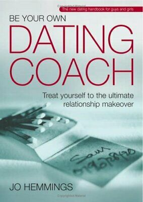Be Your Own Dating Coach: Treat Yourself to the Ultimate Relationship Makeover,
