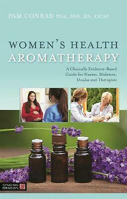Women's Health Aromatherapy: A Clinically Evidence-Based Guide for Nurses, Midwi