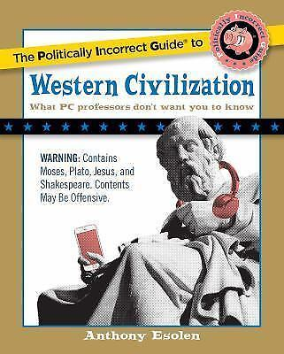 The Politically Incorrect Guide to Western Civilization (Politically Incorrect