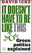 It Doesnt Have to be Like This: Green Politics Explained, Icke, David, Used; Goo