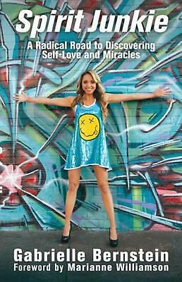 Spirit Junkie: A Radical Road to Discovering Self-Love and Miracles by Gabrielle