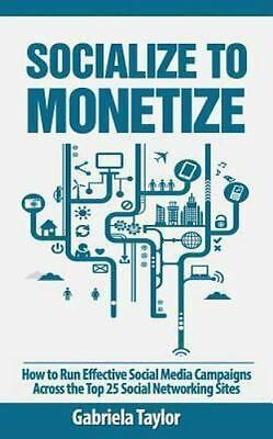 Socialize to Monetize, Paperback by Taylor, Gabriela, ISBN 1478226307, ISBN-1...