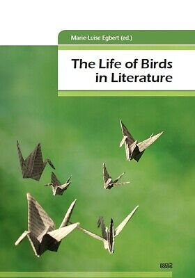 The Life of Birds in Literature Marie-Luise Egbert